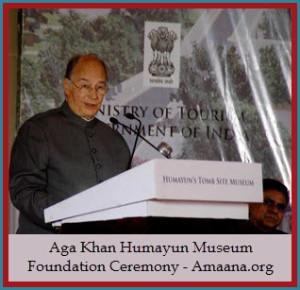 Aga Khan Humayun Museum Foundation Ceremony - Amaana.org